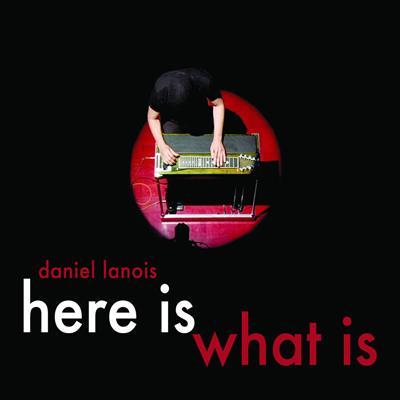 Daniel Lanois Here Is What Is (Custom)