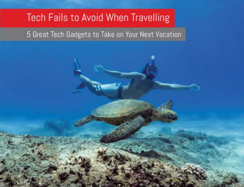 Tech Fails to Avoid When Travelling: 5 Great Tech Gadgets to Take on Your Next Vacation